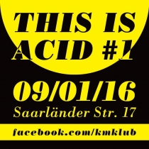 SA 09.01.16 : This is Acid #1 @ KM KLUB LEIPZIG