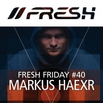 FRESH FRIDAY 40 - mit HAEXR