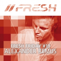 FRESH FRIDAY 19 - mit Alexander Remus