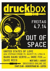 FREITAG 04.07.2014 // DRUCKBOX LEIPZIG // OUT OF SPACE