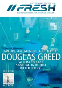 Douglas Greed + Freude am Tanzen = Driven Release Party & FAT Label Nacht am 07.06.14 im Ritter Butzke Berlin