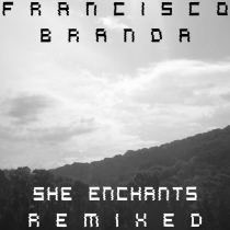 FRESH MUSIC : FRANCISCO BRANDA - SHE ENCHANTS REMIXED - TRAUMUART