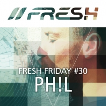 FRESH FRIDAY 30 - mit PH!L