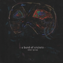 FRESH MUSIC : A Band Of Crickets - Inter Larvas - Behind The Black Curtain