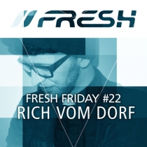 FRESH FRIDAY 22 - mit Rich Vom Dorf
