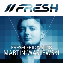 FRESH FRIDAY 18 - mit Martin Waslewski