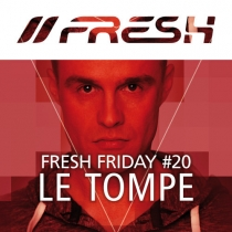 FRESH FRIDAY 20 - mit Le Tompe
