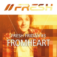 FRESH FRIDAY 3 - by FROMHEART