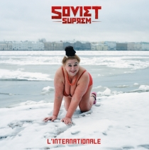 FRESH MUSIC : SOVIET SUPREM - L`INTERNATIONALE - Chapter Two Records